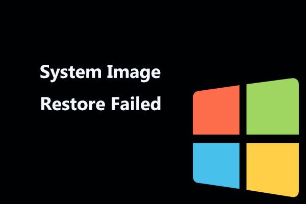 Sistem Görüntüsünü Geri Yüklemenin Çözümleri Başarısız Oldu (3 Yaygın Durum) [MiniTool İpuçları]