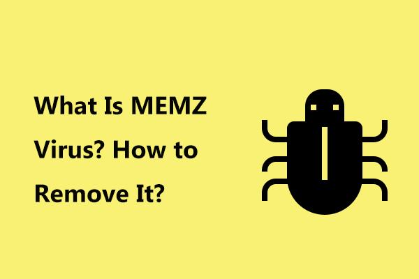 Was ist MEMZ-Virus? Wie entferne ich den Trojaner? Siehe eine Anleitung! [MiniTool-Tipps]