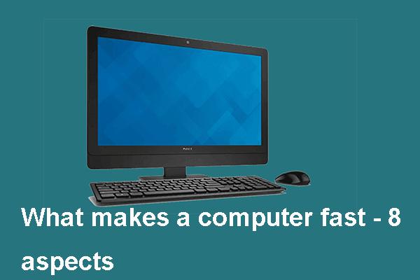 Mitől gyors a számítógép? Itt vannak a 8 fő szempont [MiniTool tippek]