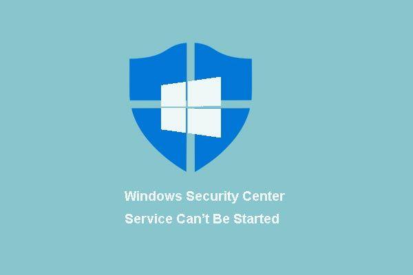 4 lahendust Windowsi turbekeskuse teenusele ei saa käivitada [MiniTooli näpunäited]
