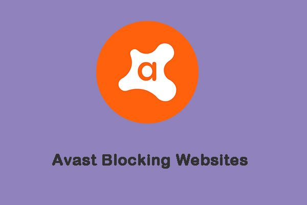 Az Avast blokkolja a webhelyeket? Itt van, hogyan lehet kijavítani! [MiniTool tippek]