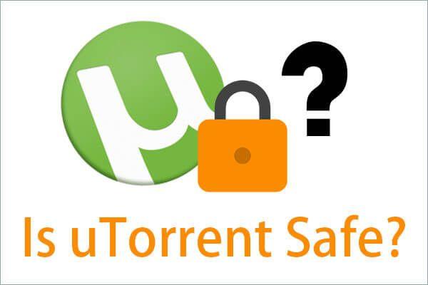 [Tam İnceleme] uTorrent'i Kullanmak Güvenli mi? Güvenle Kullanmak için 6 İpucu [MiniTool İpuçları]
