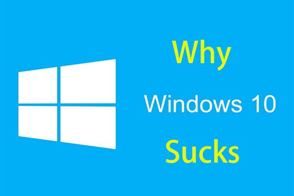 ¿Por qué Windows 10 apesta? ¡Aquí hay 7 cosas malas de Win10! [Sugerencias de MiniTool]