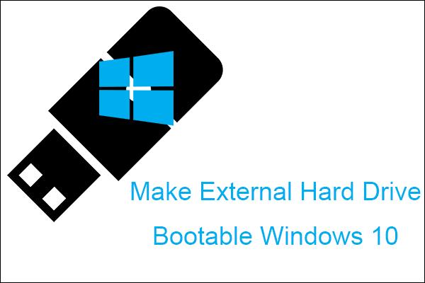 Négy módszer a külső merevlemez indíthatóvá tételéhez Windows 10-ben [MiniTool tippek]