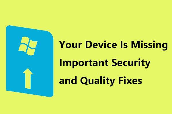 Resolva que seu dispositivo está faltando Correções importantes de segurança e qualidade [Dicas de MiniTool]