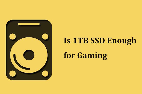 Kas 1TB SSD on mängimiseks piisavalt? Hankige vastus kohe! [MiniTooli näpunäited]