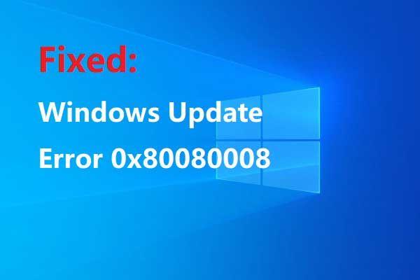 Win 7/8 / 8.1 / 10'da 0x80080008 Güncelleme Hatasını Düzeltmek İçin 7 Yöntem [MiniTool İpuçları]
