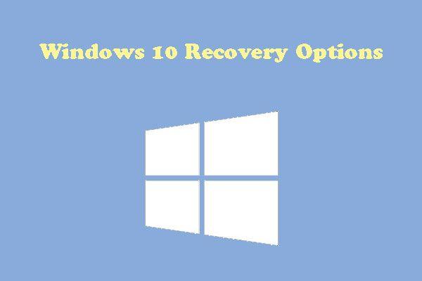Cómo utilizar las opciones de recuperación en Windows 10 [Premisas y pasos] [Consejos de MiniTool]