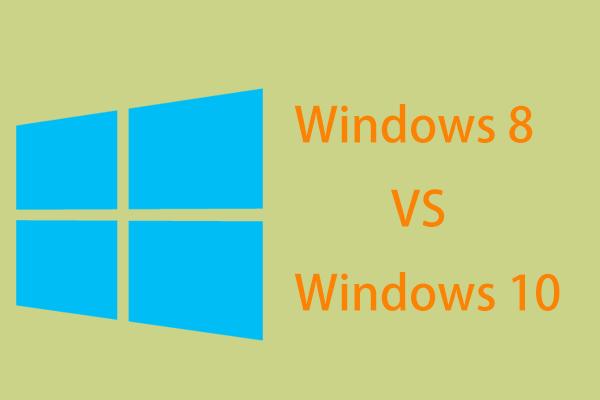 Windows 8 VS Windows 10: Sudah tiba masanya untuk Meningkatkan ke Windows 10 Sekarang [Petua MiniTool]