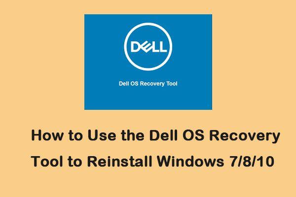 A Dell 7 helyreállító eszköz használata a Windows 7/8/10 újratelepítéséhez [MiniTool Tips]