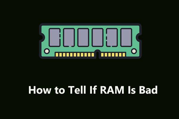 Hogyan állapítható meg, ha a RAM nem megfelelő? 8 rossz RAM-tünet az Ön számára! [MiniTool tippek]