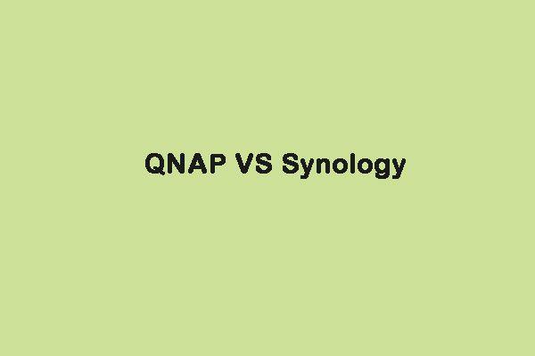 QNAP VS Synology: Apa Perbezaan & Mana Yang Lebih Baik [Petua MiniTool]