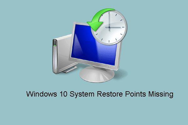 A 8 legfontosabb megoldás a Windows 10 hiányzó vagy eltűnt helyreállítási pontjaira [MiniTool tippek]