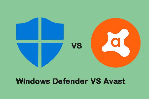 Windows Defender VS Avast: kurš no tiem ir labāks [MiniTool padomi]