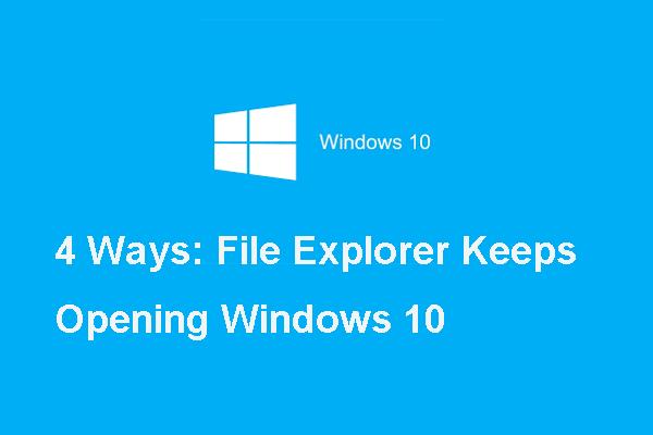 Aquí hay 4 soluciones para que el Explorador de archivos siga abriendo Windows 10 [MiniTool Tips]