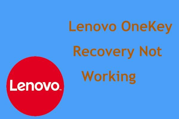 Lenovo OneKey Recovery ne radi Windows 10/8/7? Riješi to odmah! [MiniTool Savjeti]