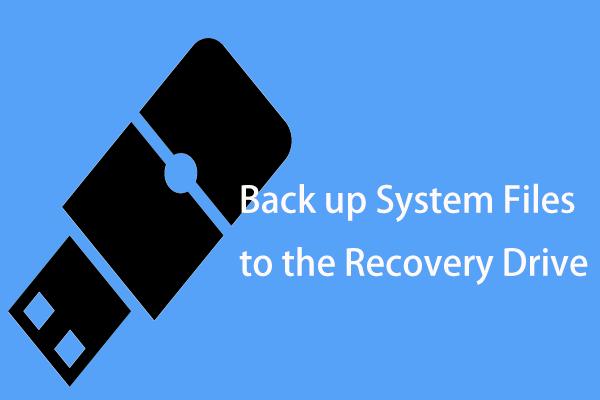 रिकवरी ड्राइव के लिए सिस्टम फाइल का बैकअप लेने के लिए 2 वैकल्पिक तरीके [मिनीटूल टिप्स]