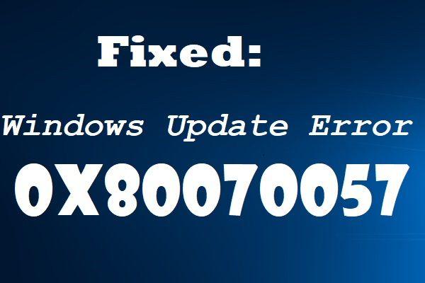 Windows Update Hatası 0x80070057 Nasıl Onarılır? Bu Yöntemleri Deneyin [MiniTool İpuçları]