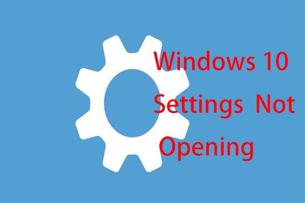 ¿Qué hacer cuando la aplicación de configuración de Windows 10 no se abre? [Sugerencias de MiniTool]