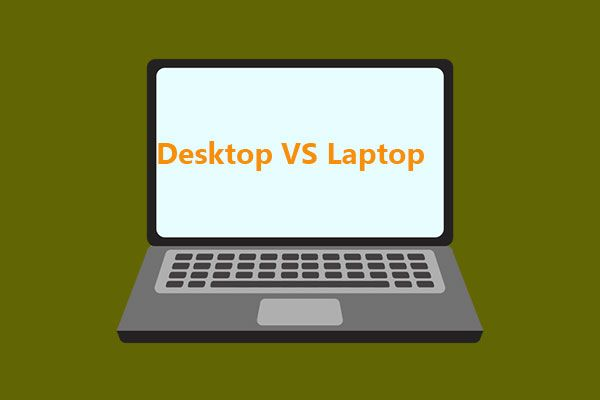 Laptop VS Desktop: Qual comprar? Veja os prós e contras para decidir! [Dicas de MiniTool]