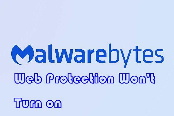 """A """"Malwarebytes webvédelem nem kapcsol be"""" hiba elhárítása [MiniTool tippek]"""