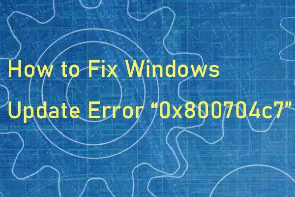 """Kuidas parandada Windows 10 värskenduse tõrke """"0x800704c7""""? [MiniTooli näpunäited]"""