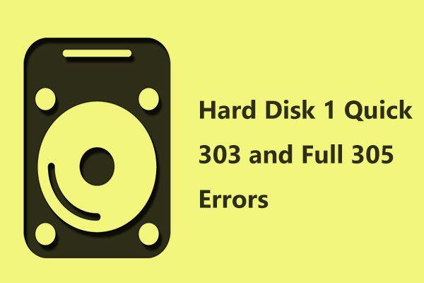 Dobiti hard disk 1 Quick 303 i Full 305 pogreške? Evo rješenja! [MiniTool Savjeti]