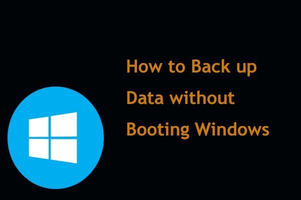 ¿Cómo hacer una copia de seguridad de los datos sin iniciar Windows? ¡Las formas fáciles están aquí! [Sugerencias de MiniTool]