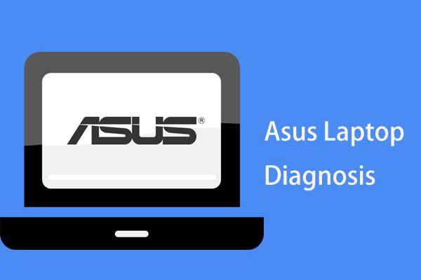 Asus diagnózist szeretne végezni? Használjon Asus laptop diagnosztikai eszközt! [MiniTool tippek]