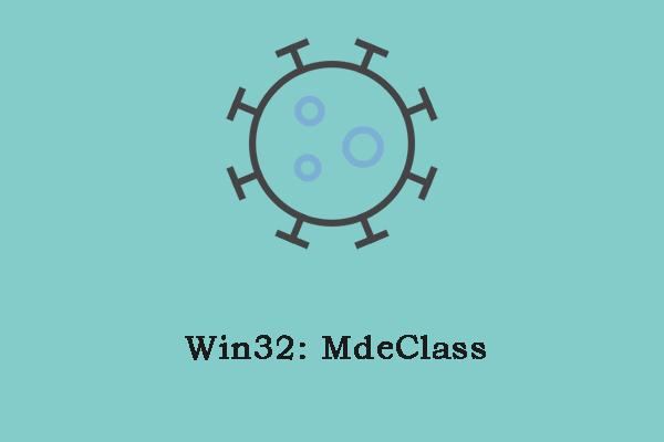 ¿Qué es Win32: MdeClass y cómo eliminarlo de su PC? [Consejos de MiniTool]