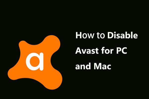 Avast'ı PC ve Mac için Geçici Olarak / Tamamen Devre Dışı Bırakmanın En İyi Yolları [MiniTool İpuçları]