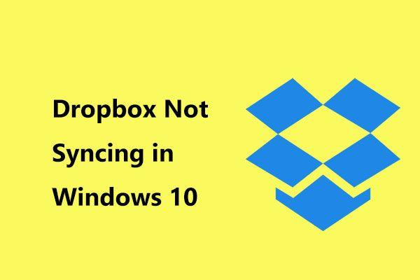 O Dropbox não está sincronizando no Windows 10? Veja como consertar! [Dicas de MiniTool]