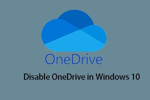 Resuelto - Cómo deshabilitar o quitar OneDrive en Windows 10 [Consejos de MiniTool]