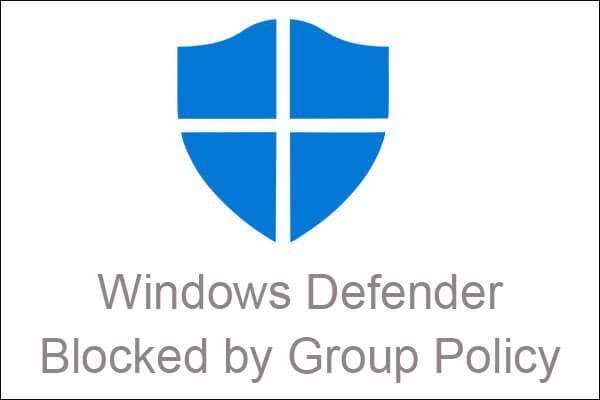 Windows Defender bloqueado pela política de grupo? Experimente estes 6 métodos [dicas do MiniTool]