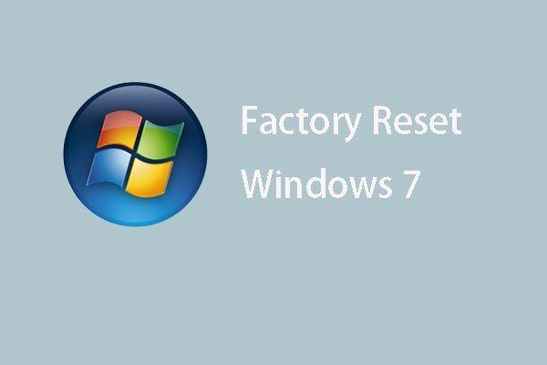 Šeit ir trīs galvenie veidi, kā viegli atiestatīt rūpnīcu Windows 7 [MiniTool padomi]