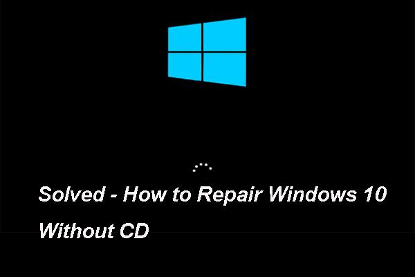 7 cách - Cách sửa Windows 10 mà không cần đĩa CD [Mẹo MiniTool]