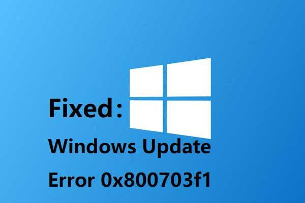 6 métodos para corrigir o erro de atualização do Windows 10 0x800703f1 [dicas do MiniTool]
