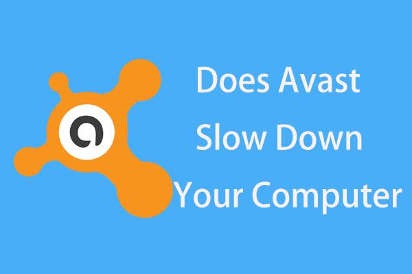 Usporava li Avast vaše računalo? Dobijte odgovor odmah! [MiniTool Savjeti]