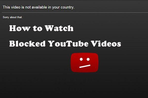 Kā skatīties bloķētus YouTube videoklipus - 4 risinājumi [MiniTool padomi]