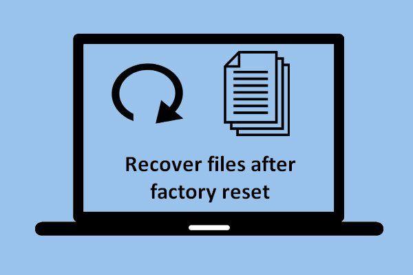 Failide taastamine pärast sülearvuti tehaseseadetele lähtestamist [MiniTooli näpunäited]