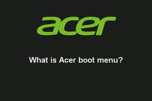 ¿Qué es el menú de arranque de Acer? Cómo acceder / cambiar BIOS de Acer [Sugerencias de MiniTool]