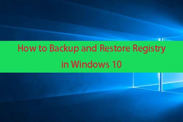 A rendszerleíró adatbázis biztonsági mentése és visszaállítása a Windows 10 rendszerben [MiniTool tippek]