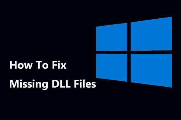 Nasıl Yapılır: Windows 10/8 / 7'de Eksik DLL Dosyaları? (Çözüldü) [MiniTool İpuçları]