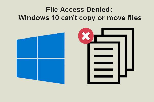 Acceso a archivos denegado: Windows 10 no puede copiar ni mover archivos [Consejos de MiniTool]