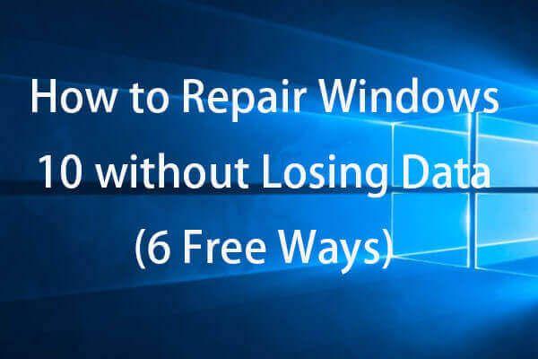 Cómo reparar Windows 10 gratis sin perder datos (6 formas) [Consejos de MiniTool]