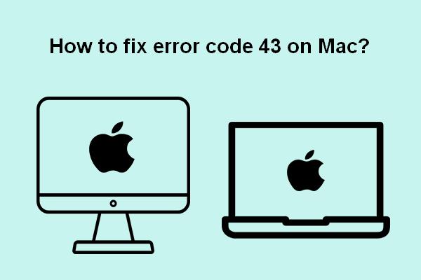 5 egyszerű módszer a 43-as hibakód megoldására Mac-en [MiniTool-tippek]