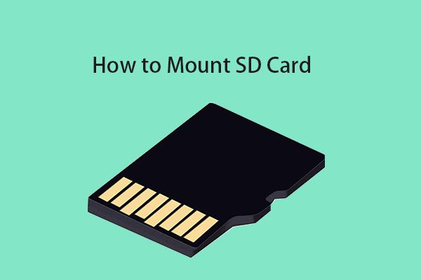 Kako montirati ili demontirati SD karticu Ispravite popravljanje SD kartice [MiniTool Savjeti]