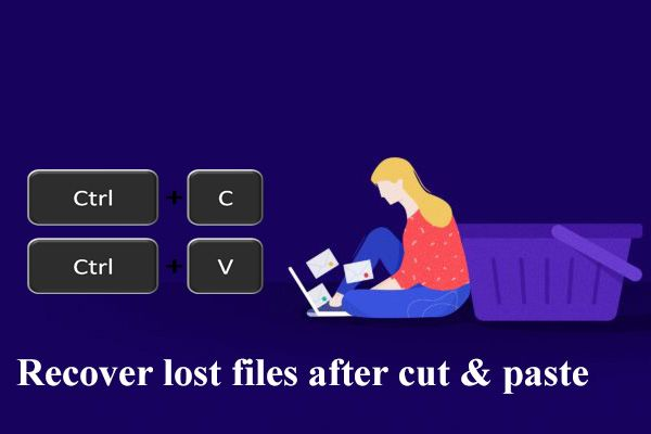 Resuelto - Cómo recuperar archivos perdidos después de cortar y pegar [Consejos de MiniTool]