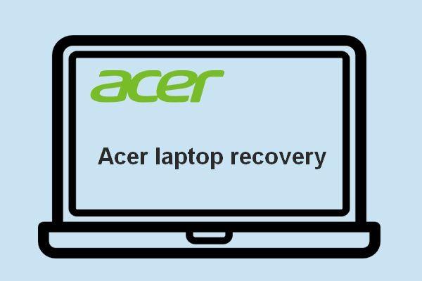 ¿Quiere hacer la recuperación de Acer? Conozca estos consejos [Consejos de MiniTool]