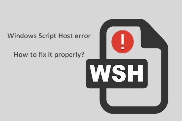 Megoldva - Windows Script Host hiba a Windows 10 rendszeren [MiniTool tippek]